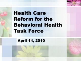 Health Care Reform for the Behavioral Health Task Force