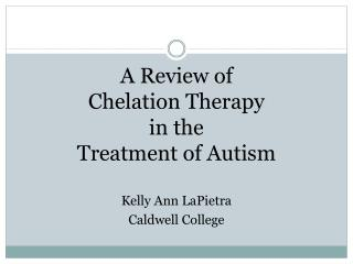 A Review of  Chelation Therapy in the  Treatment of Autism