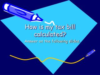 How is my tax bill calculated?