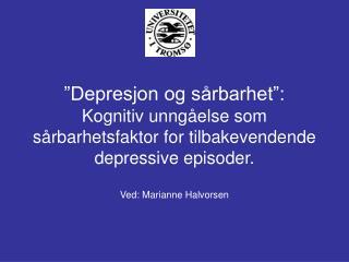 Depresjon og s rbarhet :  Kognitiv unng else som s rbarhetsfaktor for tilbakevendende depressive episoder.  Ved: Marian