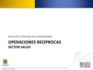 OPERACIONES RECIPROCAS  SECTOR  SALUD