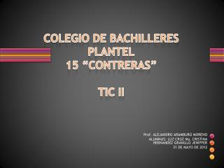 """COLEGIO DE BACHILLERES PLANTEL  15 """"CONTRERAS"""" TIC II"""