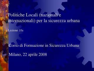 Politiche Locali (nazionali e internazionali) per la sicurezza urbana Lezione 10a