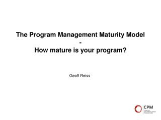The Program Management Maturity Model - How mature is your program