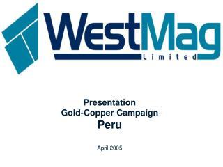 Presentation  Gold-Copper Campaign  Peru April 2005