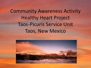 Community Awareness Activity Healthy Heart Project Taos-Picuris Service Unit Taos, New Mexico