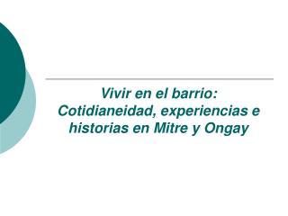 Vivir en el barrio: Cotidianeidad, experiencias e historias en Mitre y Ongay