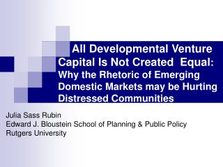All Developmental Venture Capital Is Not Created  Equal:  Why the Rhetoric of Emerging Domestic Markets may be Hurting D