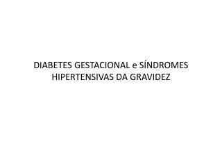 DIABETES GESTACIONAL e SÍNDROMES HIPERTENSIVAS DA GRAVIDEZ