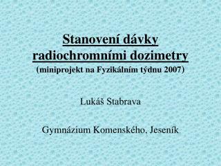 Stanovení dávky radiochromními dozimetry ( miniprojekt na Fyzikálním týdnu 2007 )