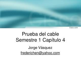Prueba del cable  Semestre 1 Capítulo 4