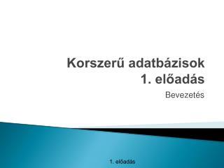 Korszerű adatbázisok 1. előadás