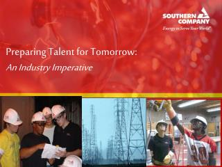 Preparing Talent for Tomorrow:   An Industry Imperative