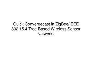 Quick Convergecast in ZigBee/IEEE 802.15.4 Tree-Based Wireless Sensor Networks