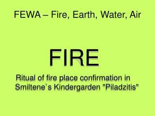 FEWA – Fire, Earth, Water, Air