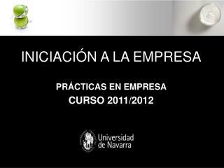 INICIACIÓN A LA EMPRESA PRÁCTICAS EN EMPRESA  CURSO 2011/2012