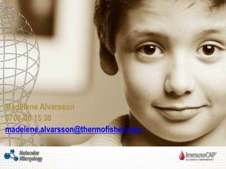 Madelene Alvarsson 0706-06 15 30 madelene.alvarssonthermofisher