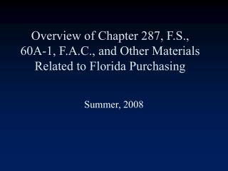 Overview of Chapter 287, F.S.,  60A-1, F.A.C., and Other Materials Related to Florida Purchasing