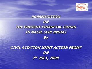 PRESENTATION ON THE PRESENT FINANCIAL CRISIS IN NACIL (AIR INDIA) By