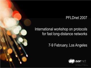 PFLDnet 2007 International workshop on protocols for fast long-distance networks
