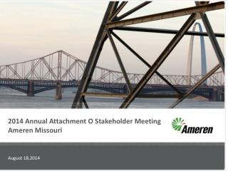 2014 Annual Attachment O  Stakeholder Meeting  Ameren Missouri