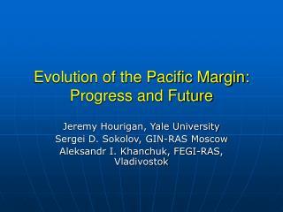 Evolution of the Pacific Margin: Progress and Future