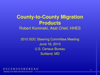 County-to-County Migration  Products  Robert Kominski, Asst Chief, HHES