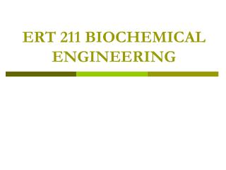 ERT 211 BIOCHEMICAL ENGINEERING