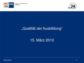 """""""Qualität der Ausbildung"""" 15. März 2010"""