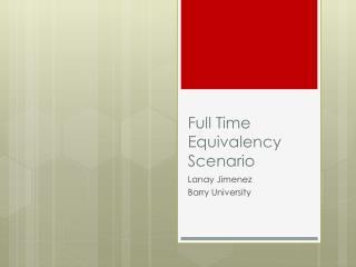 Full Time Equivalency Scenario