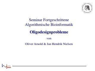 Seminar Fortgeschrittene Algorithmische Bioinformatik Oligodesignprobleme von