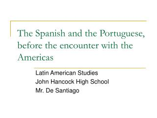 The Spanish and the Portuguese, before the encounter with the Americas
