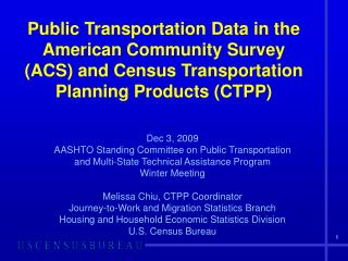 Public Transportation Data in the  American Community Survey ACS and Census Transportation Planning Products CTPP