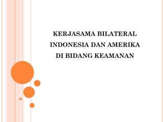 KERJASAMA BILATERAL INDONESIA DAN AMERIKA DI BIDANG KEAMANAN