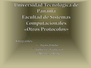 Universidad Tecnológica de Panamá Facultad de Sistemas Computacionales  «Otros Protocolos»