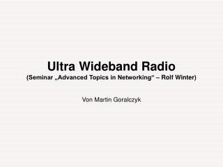 Ultra Wideband Radio Seminar  Advanced Topics in Networking    Rolf Winter
