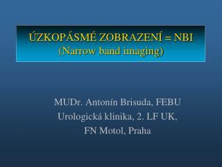ÚZKOPÁSMÉ ZOBRAZENÍ =  NBI ( Narrow  band  imaging )