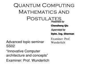 Quantum Computing Mathematics and Postulates