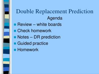 Double Replacement Prediction