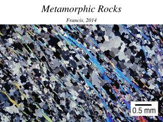 Metamorphic Rocks Francis, 2014