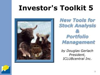 New Tools for Stock Analysis  Portfolio Management  by Douglas Gerlach President, ICLUBcentral Inc.
