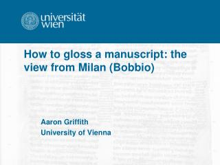 How to gloss  a  manuscript :  the view from  Milan ( Bobbio )
