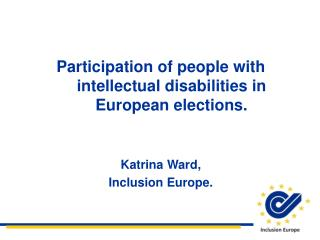 Participation of people with intellectual disabilities in European elections. Katrina Ward,