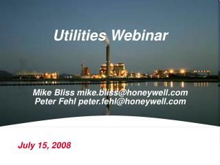 Utilities Webinar Mike Bliss mike.bliss@honeywell Peter Fehl peter.fehl@honeywell