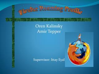 Oren Kalinsky Amir Tepper Supervisor: Ittay Eyal