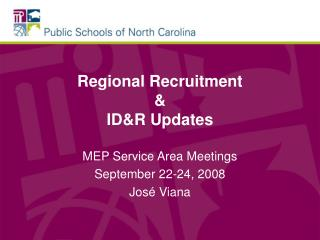 Regional Recruitment  &  ID&R Updates