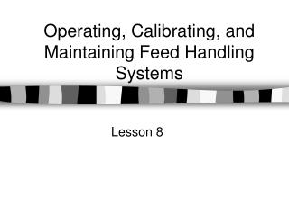 Operating, Calibrating, and Maintaining Feed Handling Systems