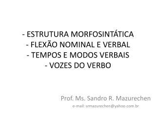 - ESTRUTURA MORFOSINTÁTICA - FLEXÃO NOMINAL E VERBAL - TEMPOS E MODOS VERBAIS - VOZES DO VERBO