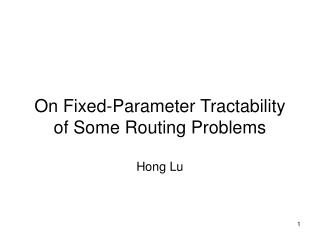 On Fixed-Parameter Tractability of Some Routing Problems Hong Lu