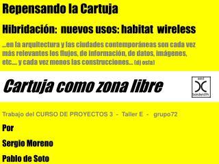 Repensando la Cartuja Hibridaci�n:  nuevos usos: habitat  wireless